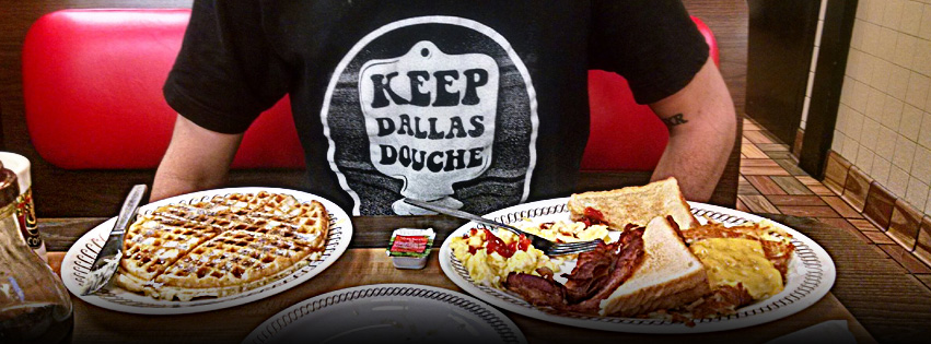 Keep Dallas Douche at your local Waffle House